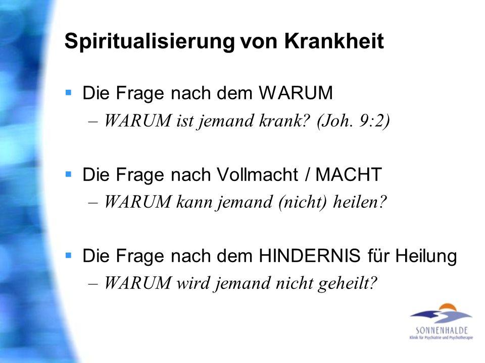 Spiritualisierung von Krankheit Die Frage nach dem WARUM –WARUM ist jemand krank? (Joh. 9:2) Die Frage nach Vollmacht / MACHT –WARUM kann jemand (nich