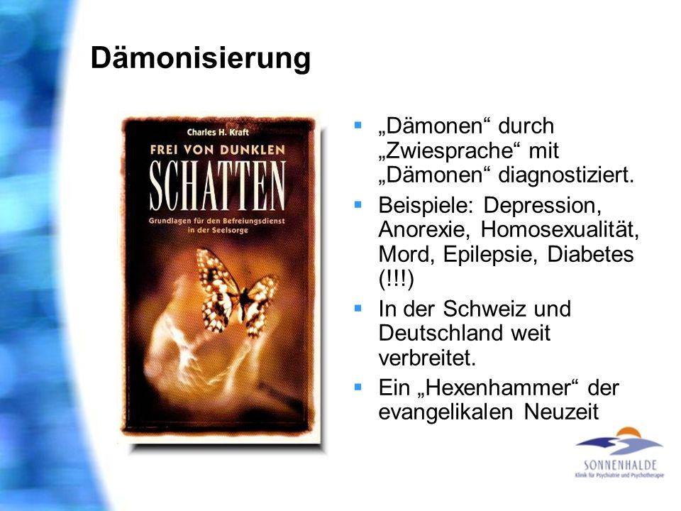 Dämonisierung Dämonen durch Zwiesprache mit Dämonen diagnostiziert. Beispiele: Depression, Anorexie, Homosexualität, Mord, Epilepsie, Diabetes (!!!) I