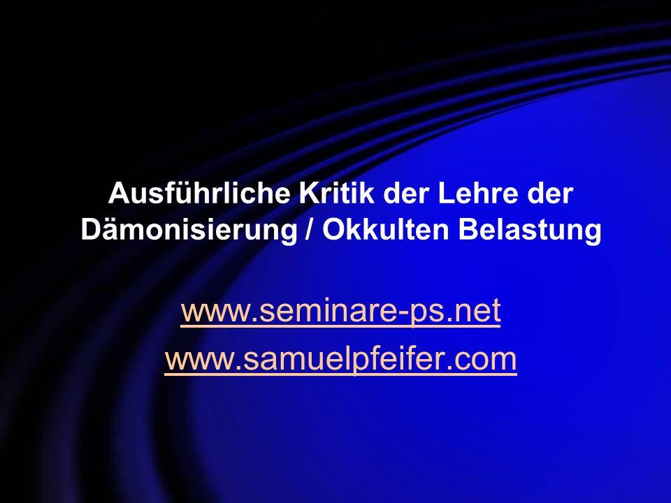 Ausführliche Kritik der Lehre der Dämonisierung / Okkulten Belastung www.seminare-ps.net www.samuelpfeifer.com