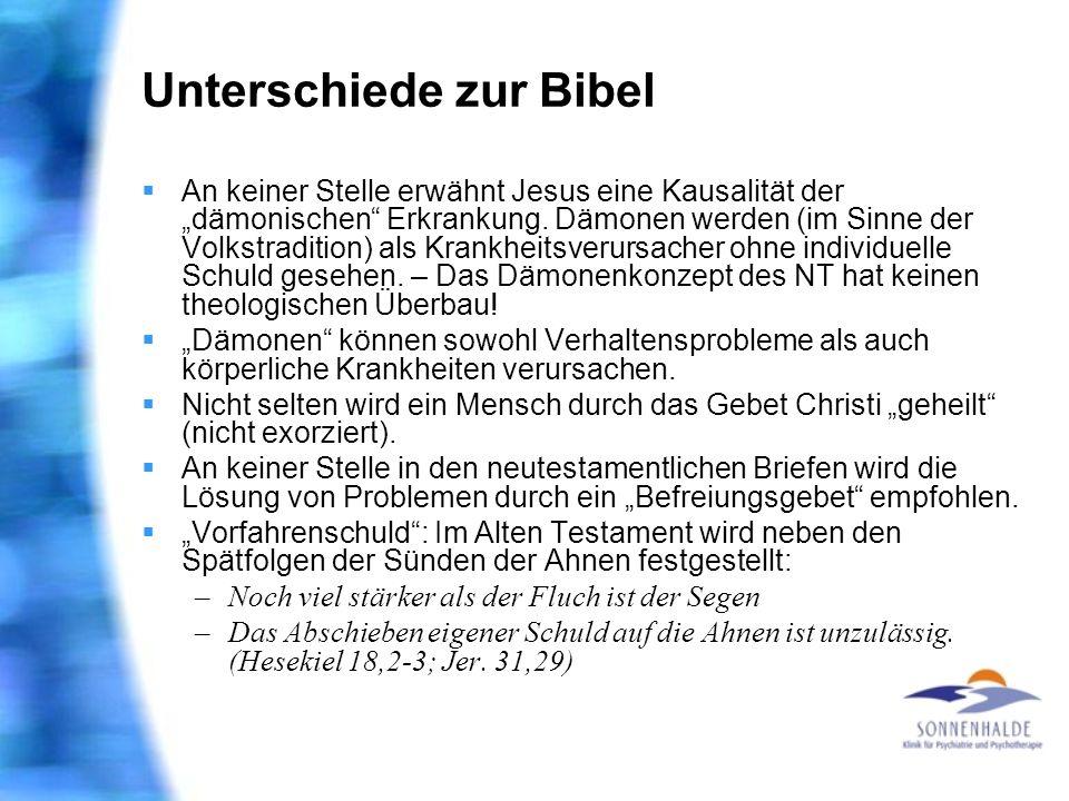 Unterschiede zur Bibel An keiner Stelle erwähnt Jesus eine Kausalität der dämonischen Erkrankung. Dämonen werden (im Sinne der Volkstradition) als Kra