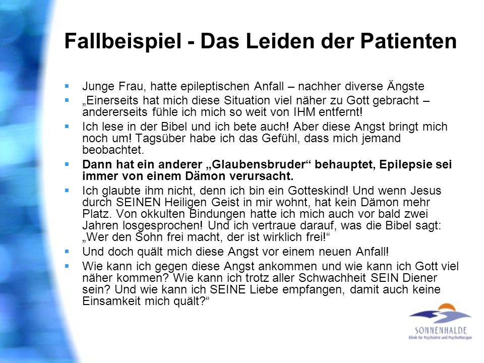 Fallbeispiel - Das Leiden der Patienten Junge Frau, hatte epileptischen Anfall – nachher diverse Ängste Einerseits hat mich diese Situation viel näher