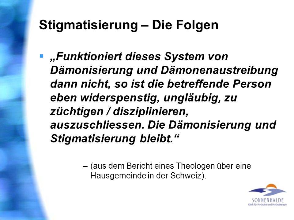 Stigmatisierung – Die Folgen Funktioniert dieses System von Dämonisierung und Dämonenaustreibung dann nicht, so ist die betreffende Person eben widers