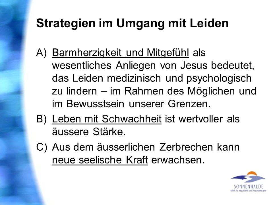 Strategien im Umgang mit Leiden A) Barmherzigkeit und Mitgefühl als wesentliches Anliegen von Jesus bedeutet, das Leiden medizinisch und psychologisch