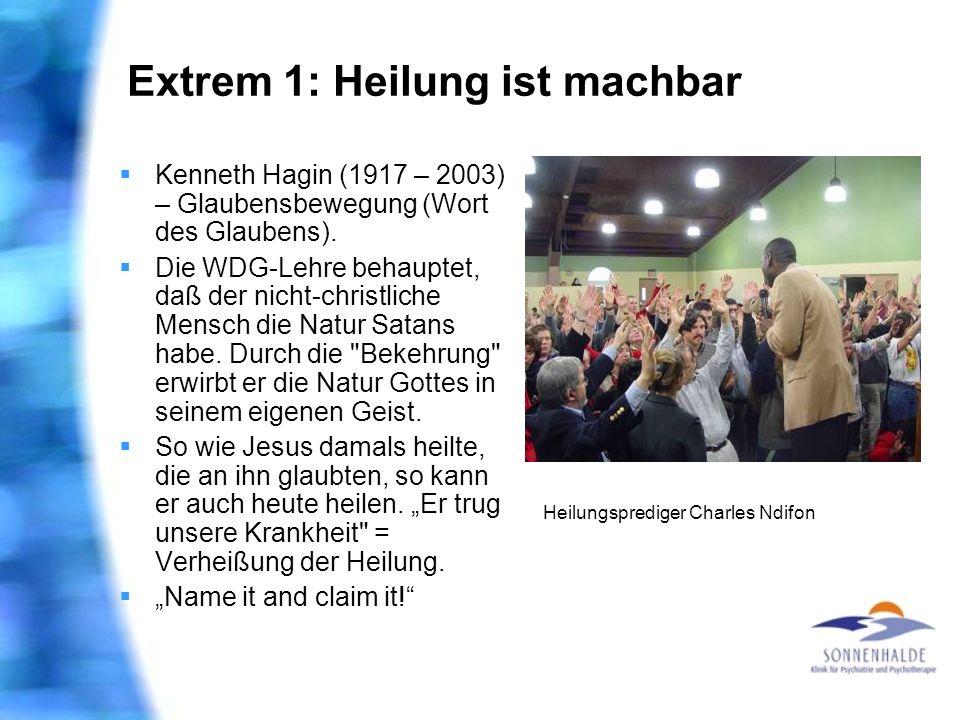 Extrem 1: Heilung ist machbar Kenneth Hagin (1917 – 2003) – Glaubensbewegung (Wort des Glaubens). Die WDG-Lehre behauptet, daß der nicht-christliche M