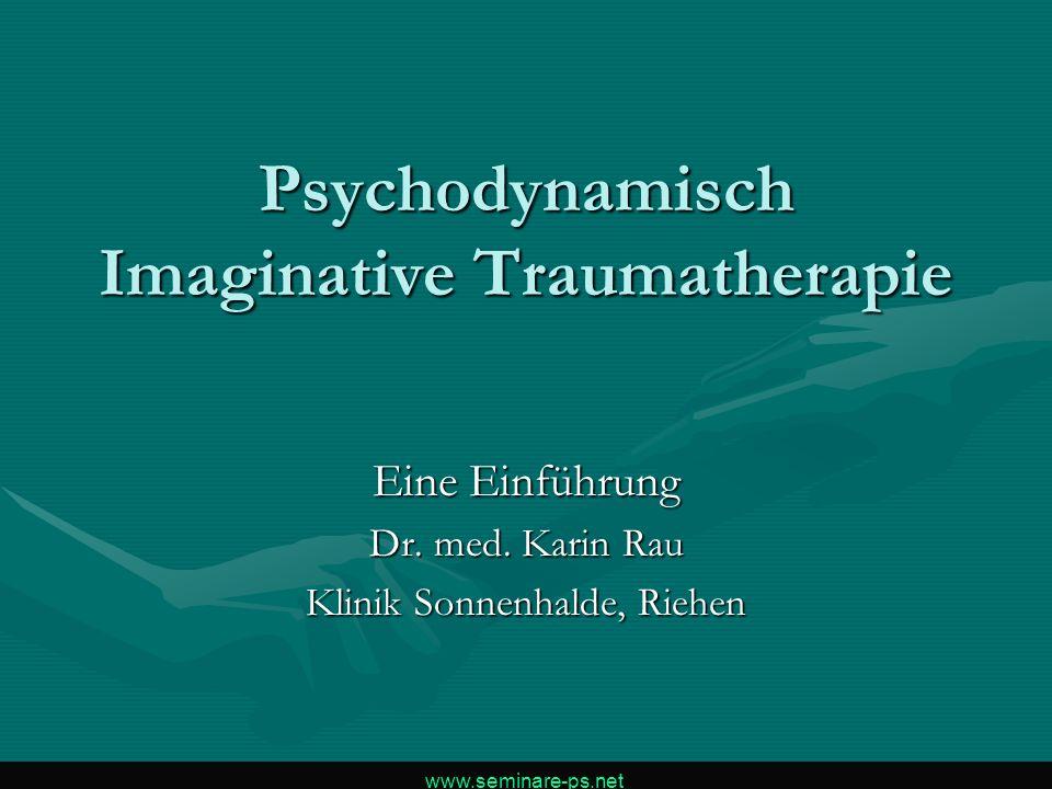 Psychodynamisch Imaginative Traumatherapie Eine Einführung Dr. med. Karin Rau Klinik Sonnenhalde, Riehen www.seminare-ps.net