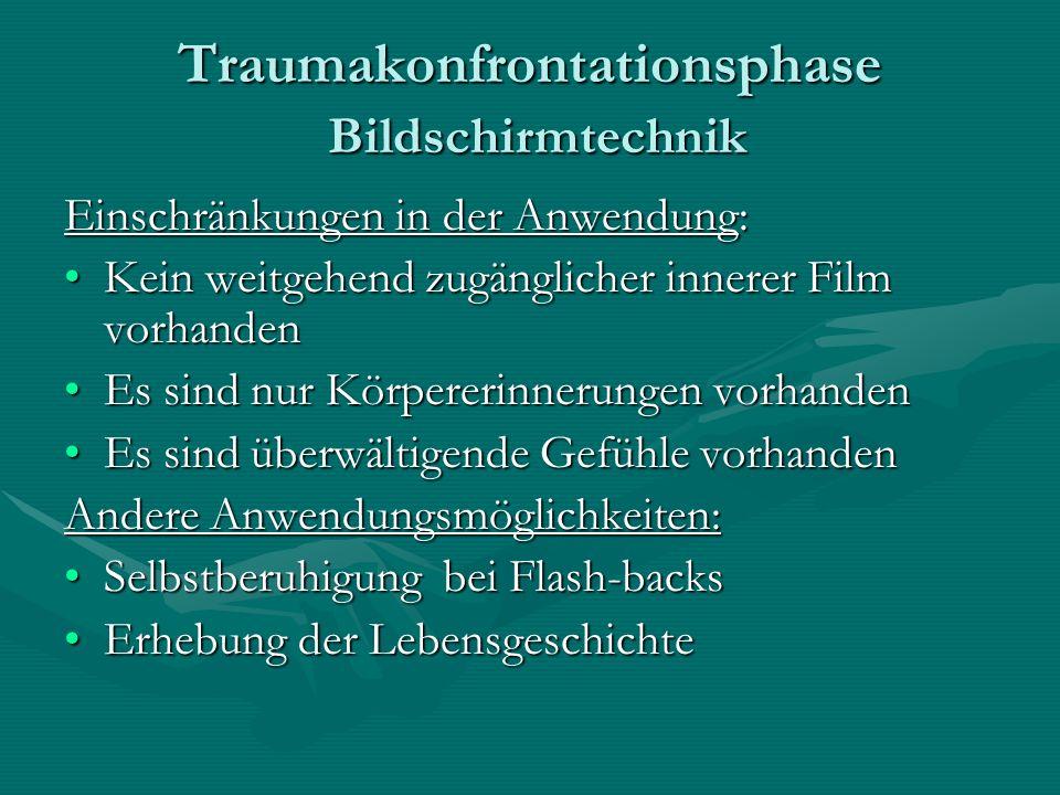 Traumakonfrontationsphase Bildschirmtechnik Einschränkungen in der Anwendung: Kein weitgehend zugänglicher innerer Film vorhandenKein weitgehend zugän