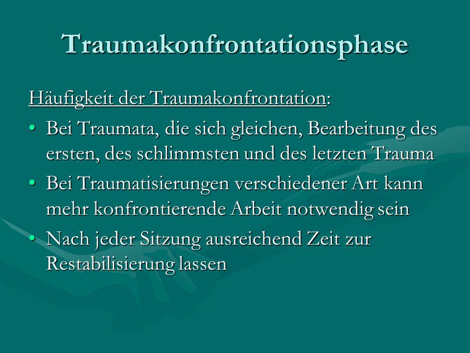 Traumakonfrontationsphase Häufigkeit der Traumakonfrontation: Bei Traumata, die sich gleichen, Bearbeitung des ersten, des schlimmsten und des letzten
