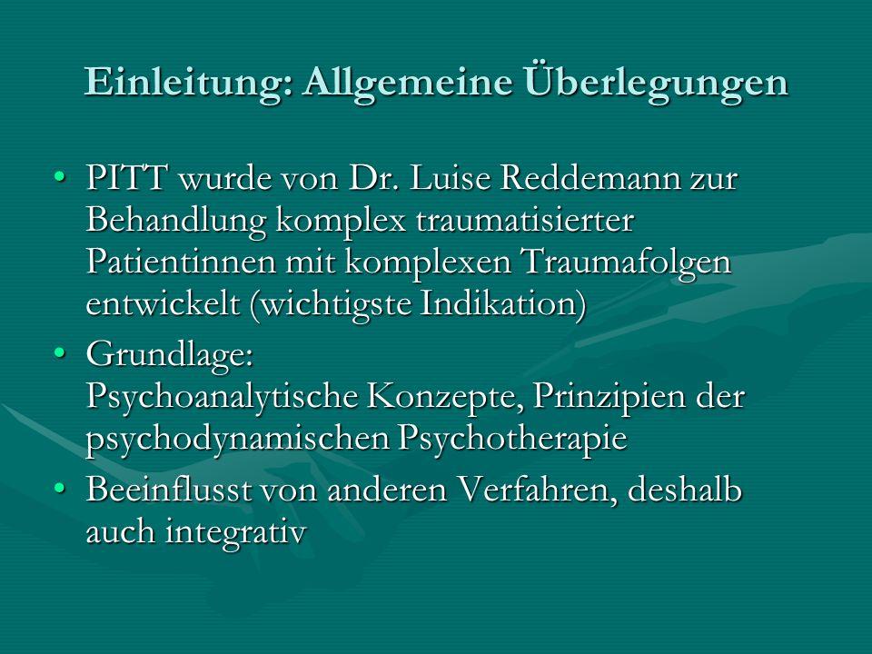 Einleitung: Allgemeine Überlegungen PITT wurde von Dr. Luise Reddemann zur Behandlung komplex traumatisierter Patientinnen mit komplexen Traumafolgen