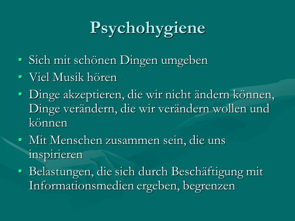 Psychohygiene Sich mit schönen Dingen umgebenSich mit schönen Dingen umgeben Viel Musik hörenViel Musik hören Dinge akzeptieren, die wir nicht ändern