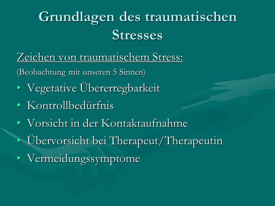Grundlagen des traumatischen Stresses Zeichen von traumatischem Stress: (Beobachtung mit unseren 5 Sinnen) Vegetative ÜbererregbarkeitVegetative Übere