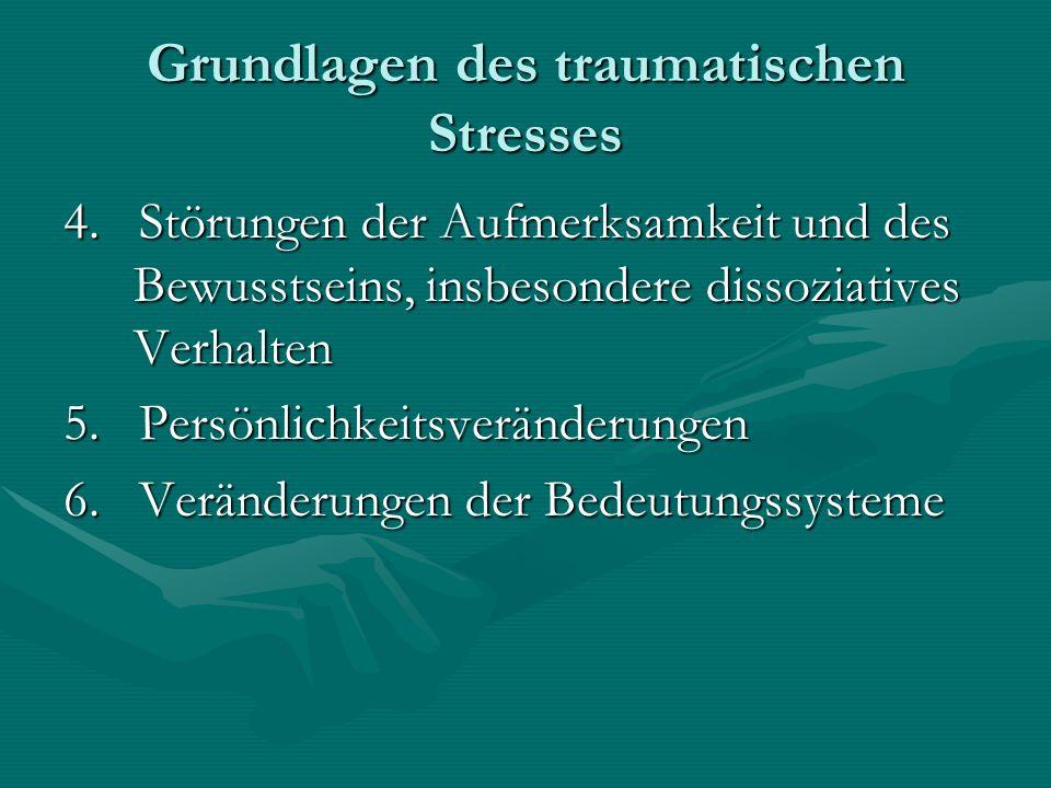 Grundlagen des traumatischen Stresses 4. Störungen der Aufmerksamkeit und des Bewusstseins, insbesondere dissoziatives Verhalten 5. Persönlichkeitsver