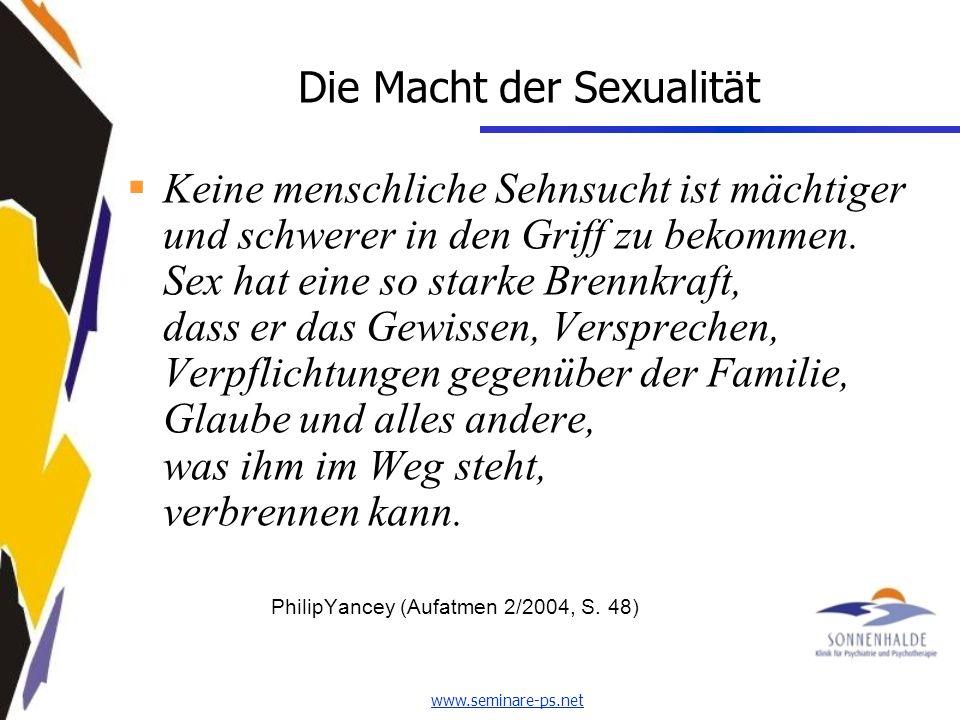 www.seminare-ps.net Die Macht der Sexualität Keine menschliche Sehnsucht ist mächtiger und schwerer in den Griff zu bekommen.