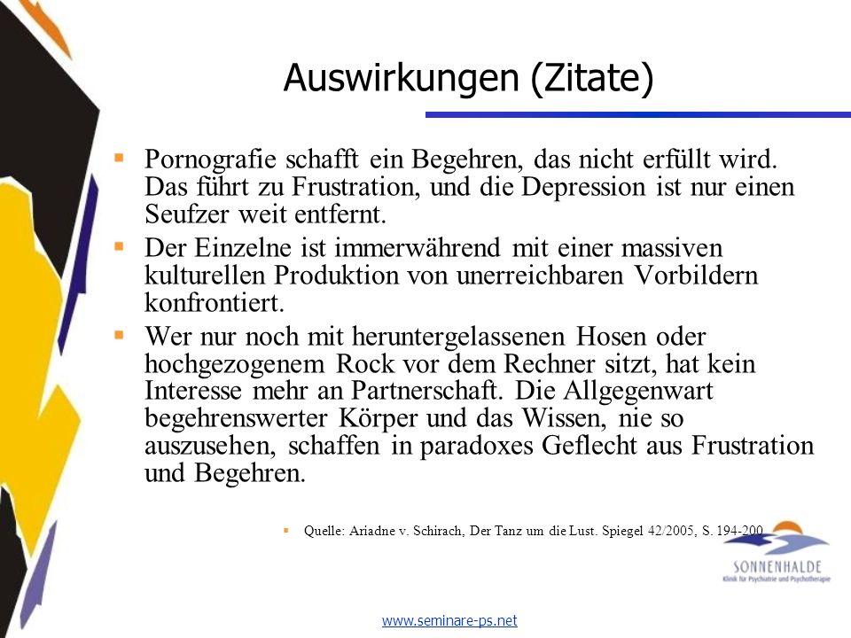 www.seminare-ps.net Auswirkungen (Zitate) Pornografie schafft ein Begehren, das nicht erfüllt wird.