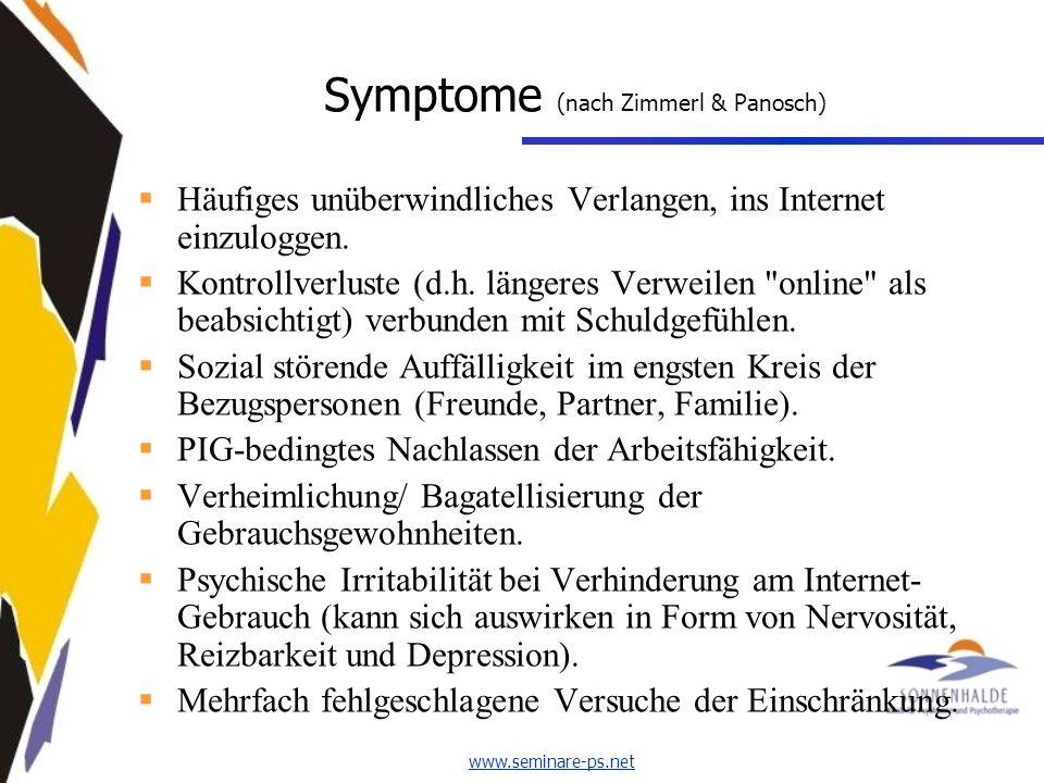 www.seminare-ps.net Symptome (nach Zimmerl & Panosch) Häufiges unüberwindliches Verlangen, ins Internet einzuloggen.