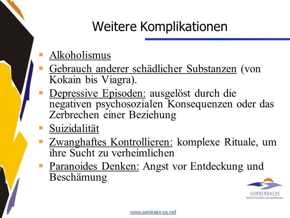 www.seminare-ps.net Weitere Komplikationen Alkoholismus Gebrauch anderer schädlicher Substanzen (von Kokain bis Viagra).