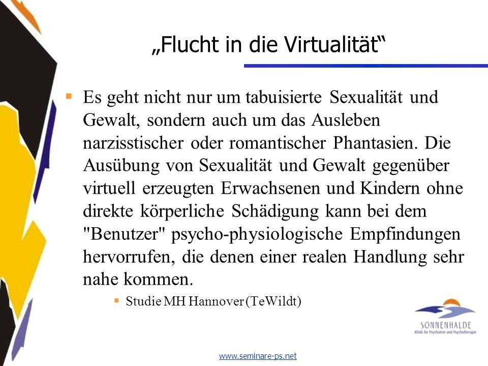 www.seminare-ps.net Flucht in die Virtualität Es geht nicht nur um tabuisierte Sexualität und Gewalt, sondern auch um das Ausleben narzisstischer oder romantischer Phantasien.