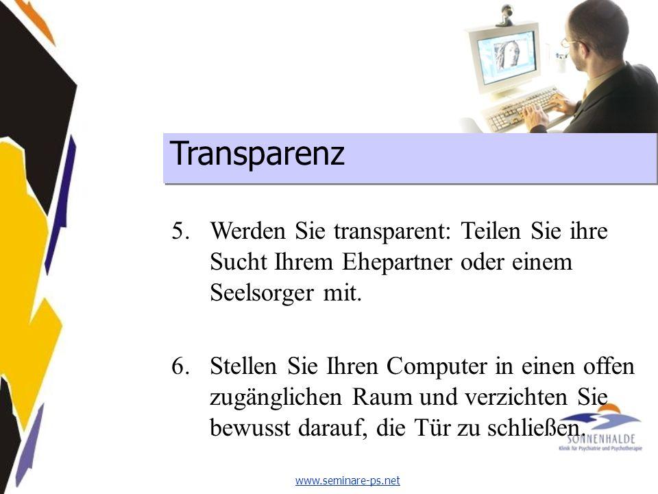 www.seminare-ps.net Transparenz 5.Werden Sie transparent: Teilen Sie ihre Sucht Ihrem Ehepartner oder einem Seelsorger mit.