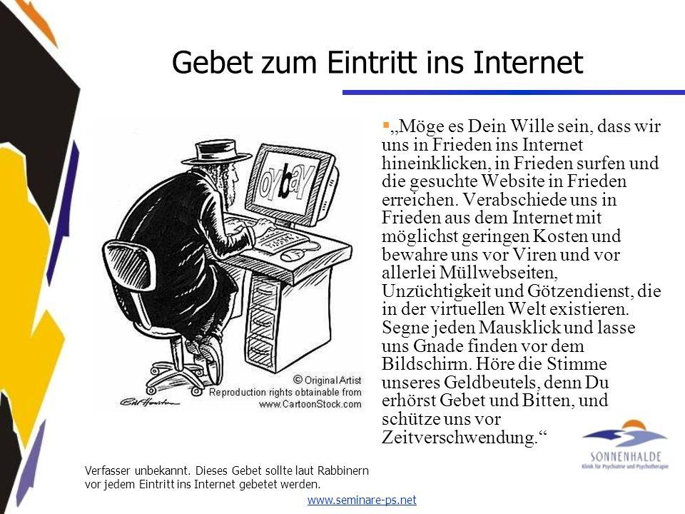 www.seminare-ps.net Gebet zum Eintritt ins Internet Möge es Dein Wille sein, dass wir uns in Frieden ins Internet hineinklicken, in Frieden surfen und die gesuchte Website in Frieden erreichen.