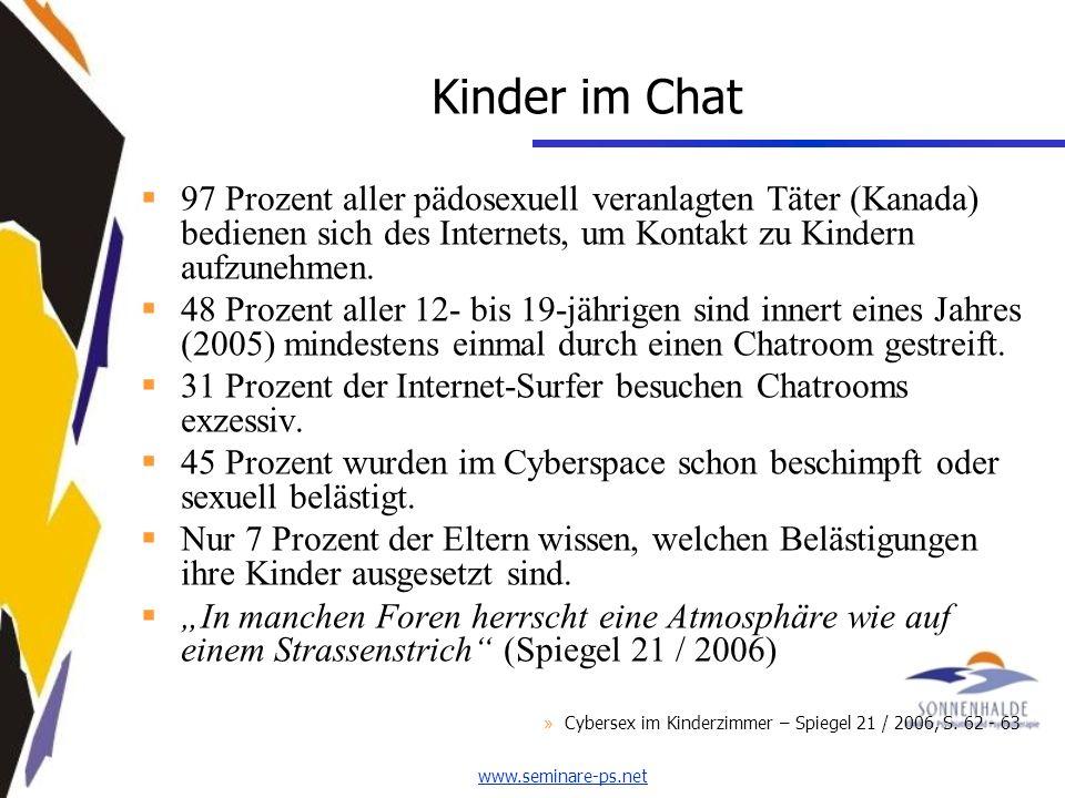 www.seminare-ps.net Kinder im Chat 97 Prozent aller pädosexuell veranlagten Täter (Kanada) bedienen sich des Internets, um Kontakt zu Kindern aufzunehmen.
