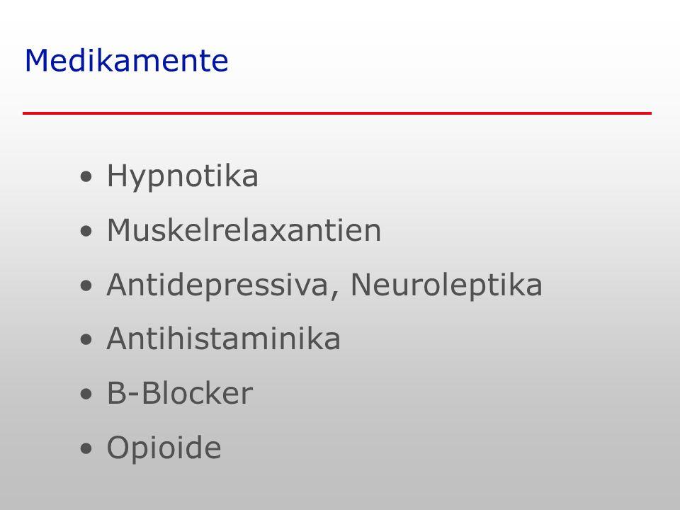 Medikamente Hypnotika Muskelrelaxantien Antidepressiva, Neuroleptika Antihistaminika B-Blocker Opioide