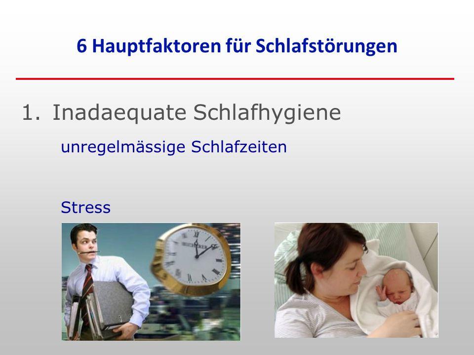 1.Inadaequate Schlafhygiene unregelmässige Schlafzeiten Stress 6 Hauptfaktoren für Schlafstörungen