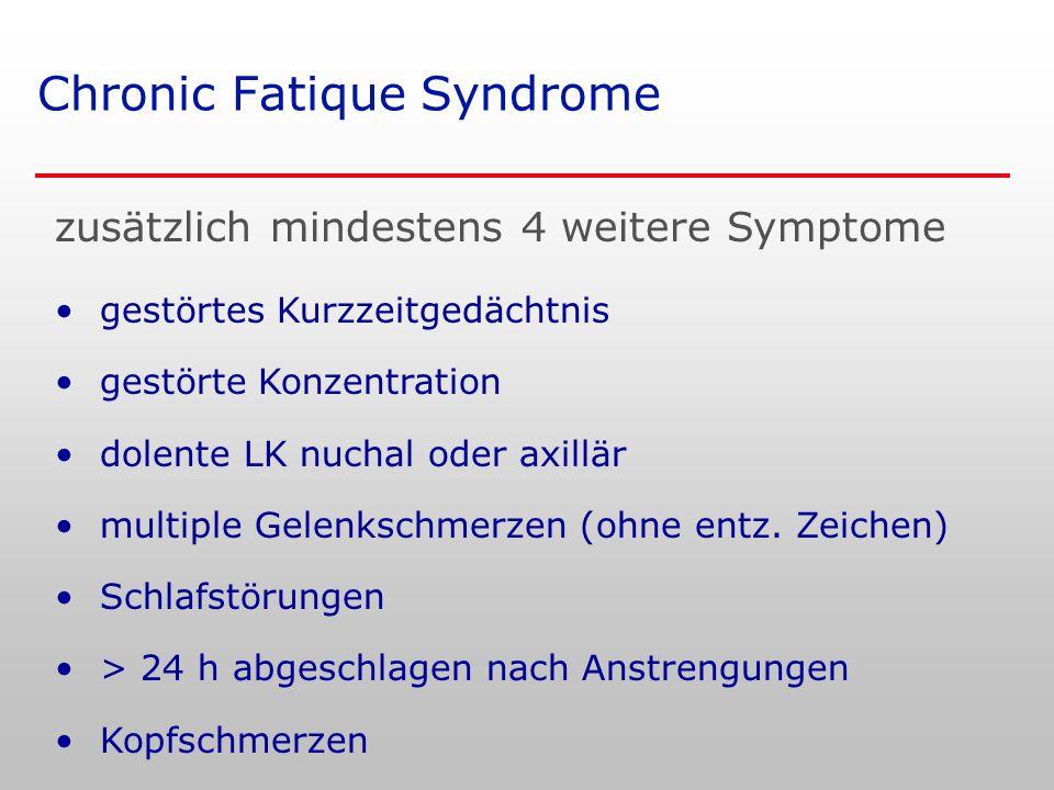 Chronic Fatique Syndrome zusätzlich mindestens 4 weitere Symptome gestörtes Kurzzeitgedächtnis gestörte Konzentration dolente LK nuchal oder axillär multiple Gelenkschmerzen (ohne entz.