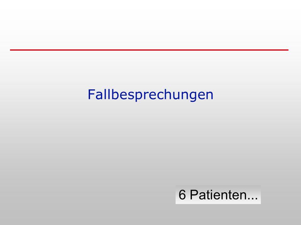 Fallbesprechungen 6 Patienten...