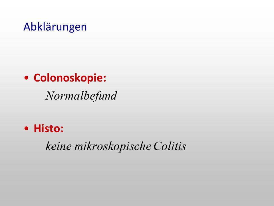 Abklärungen Colonoskopie: Normalbefund Histo: keine mikroskopische Colitis