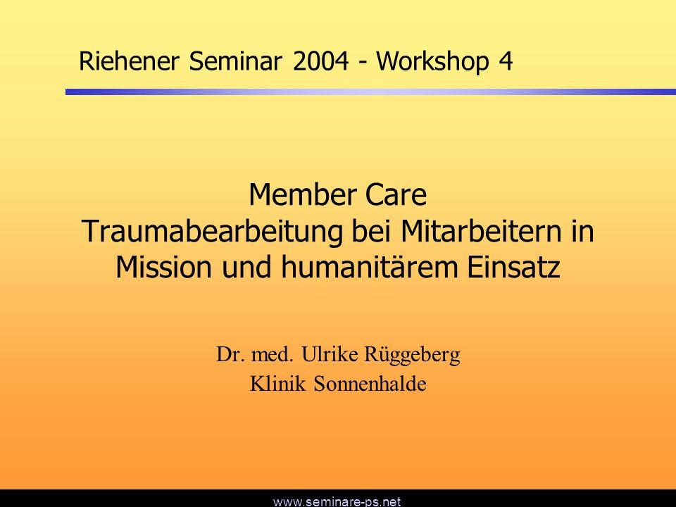 www.seminare-ps.net Member Care Traumabearbeitung bei Mitarbeitern in Mission und humanitärem Einsatz Dr. med. Ulrike Rüggeberg Klinik Sonnenhalde Rie