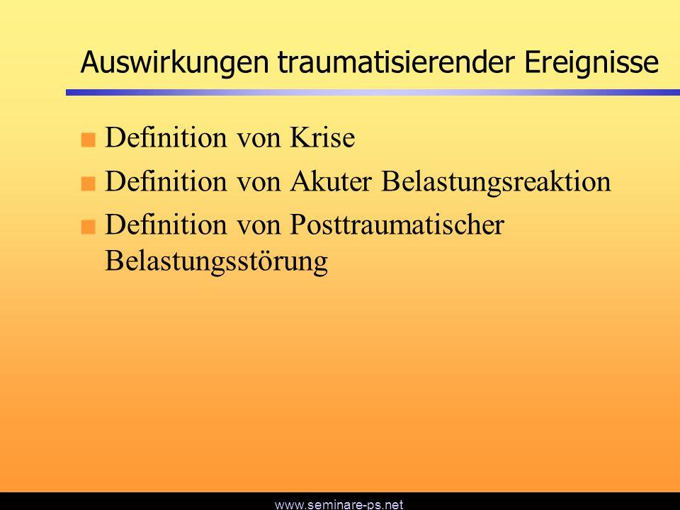 www.seminare-ps.net Auswirkungen traumatisierender Ereignisse Definition von Krise Definition von Akuter Belastungsreaktion Definition von Posttraumat