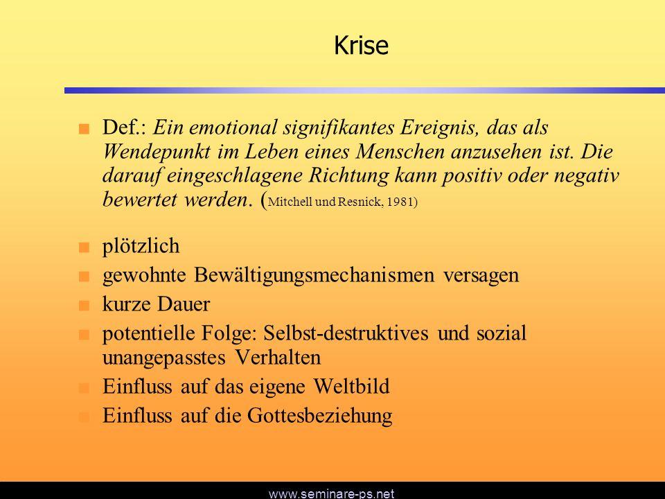 www.seminare-ps.net Krise Def.: Ein emotional signifikantes Ereignis, das als Wendepunkt im Leben eines Menschen anzusehen ist. Die darauf eingeschlag
