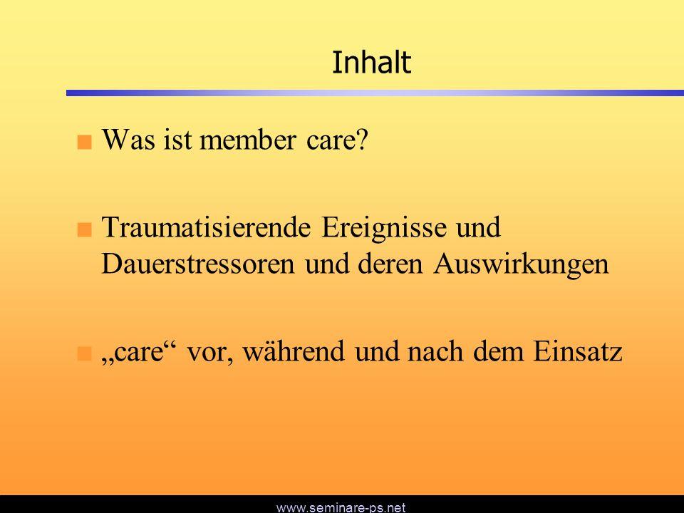 www.seminare-ps.net Inhalt Was ist member care? Traumatisierende Ereignisse und Dauerstressoren und deren Auswirkungen care vor, während und nach dem