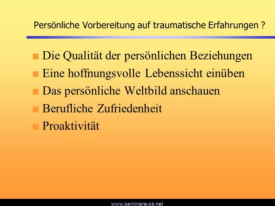 www.seminare-ps.net Persönliche Vorbereitung auf traumatische Erfahrungen ? Die Qualität der persönlichen Beziehungen Eine hoffnungsvolle Lebenssicht