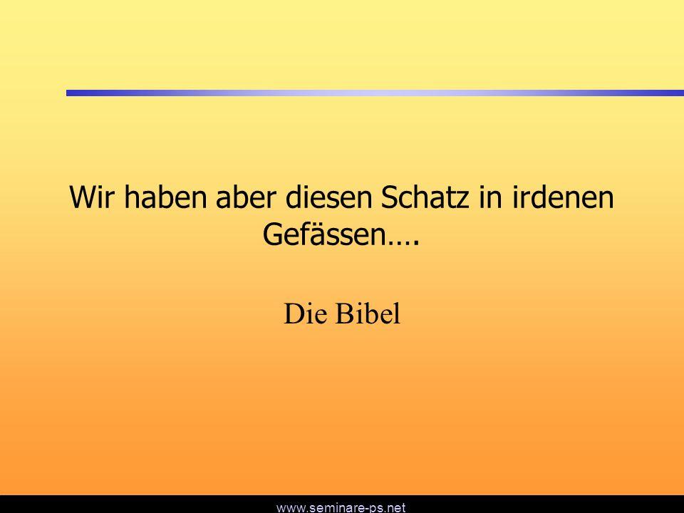 www.seminare-ps.net Wir haben aber diesen Schatz in irdenen Gefässen…. Die Bibel