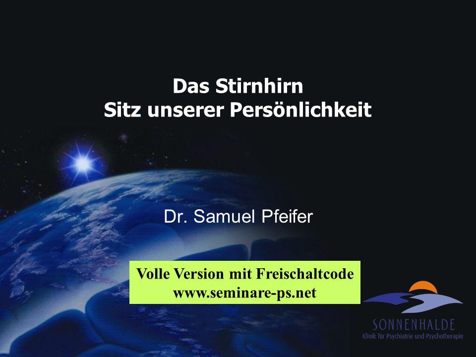Das Stirnhirn Sitz unserer Persönlichkeit Dr. Samuel Pfeifer Volle Version mit Freischaltcode www.seminare-ps.net