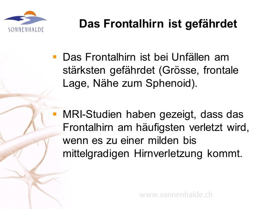 Das Frontalhirn ist gefährdet Das Frontalhirn ist bei Unfällen am stärksten gefährdet (Grösse, frontale Lage, Nähe zum Sphenoid). MRI-Studien haben ge