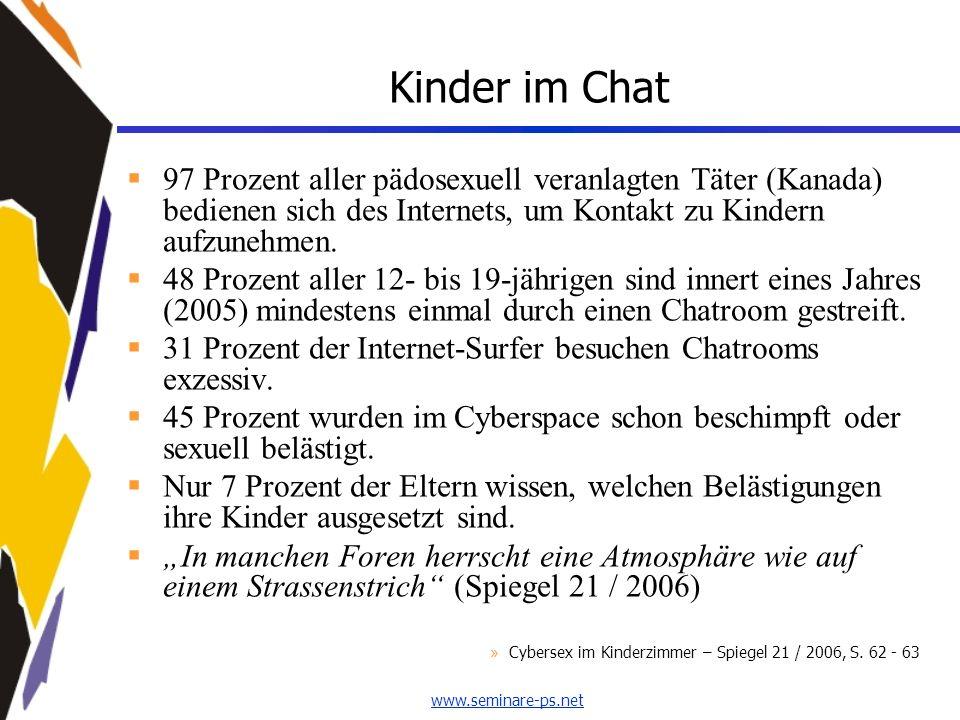 www.seminare-ps.net Kinder im Chat 97 Prozent aller pädosexuell veranlagten Täter (Kanada) bedienen sich des Internets, um Kontakt zu Kindern aufzuneh