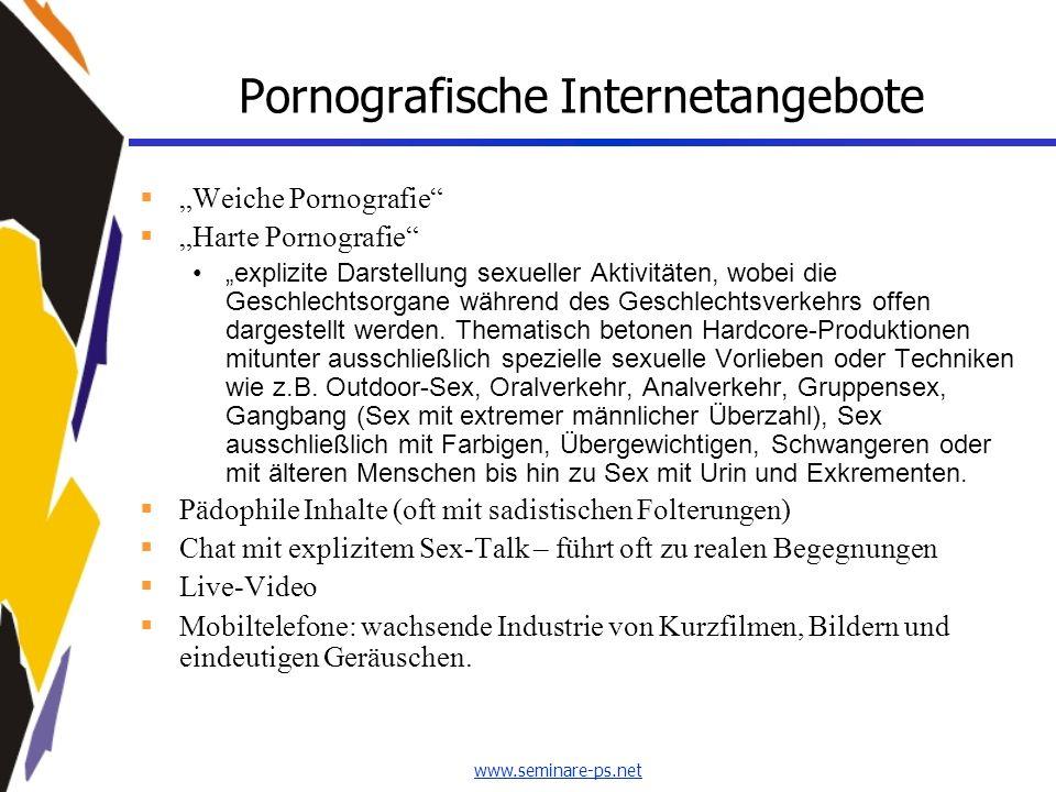 www.seminare-ps.net Pornografische Internetangebote Weiche Pornografie Harte Pornografie explizite Darstellung sexueller Aktivitäten, wobei die Geschl