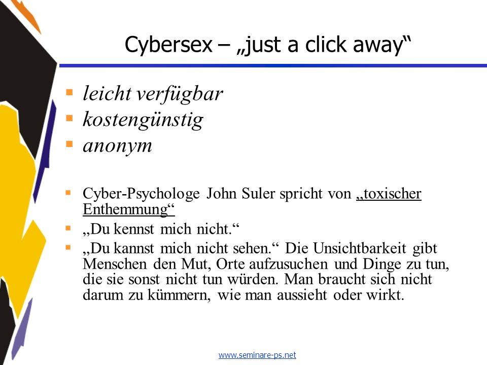 www.seminare-ps.net Cybersex – just a click away leicht verfügbar kostengünstig anonym Cyber-Psychologe John Suler spricht von toxischer Enthemmung Du