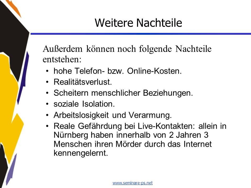 www.seminare-ps.net Weitere Nachteile Außerdem können noch folgende Nachteile entstehen: hohe Telefon- bzw. Online-Kosten. Realitätsverlust. Scheitern