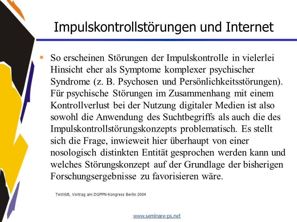 www.seminare-ps.net Impulskontrollstörungen und Internet So erscheinen Störungen der Impulskontrolle in vielerlei Hinsicht eher als Symptome komplexer