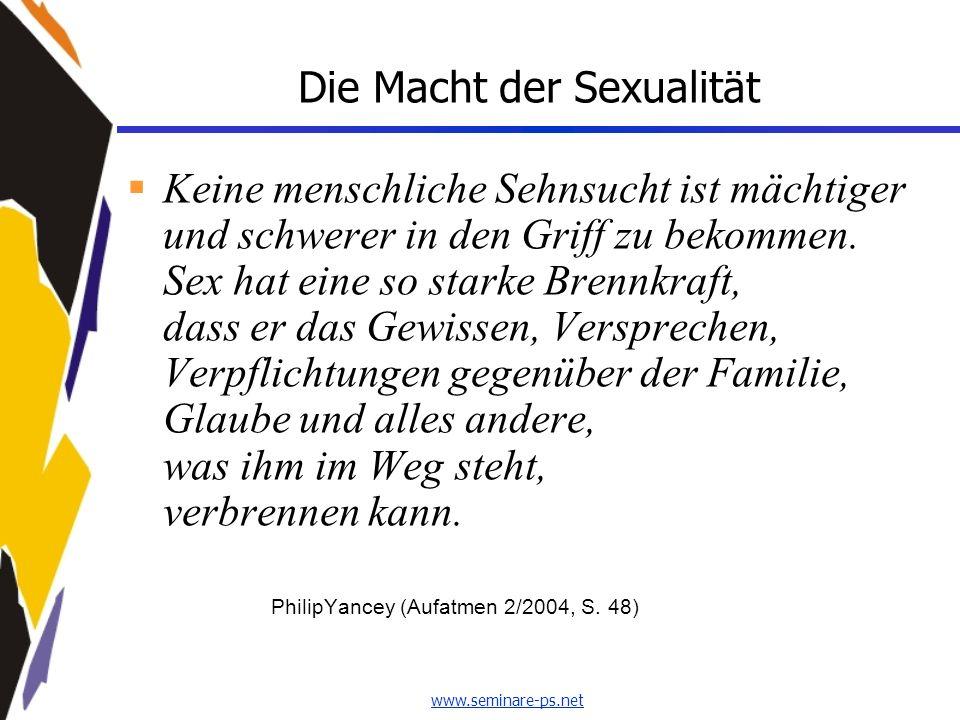 www.seminare-ps.net Die Macht der Sexualität Keine menschliche Sehnsucht ist mächtiger und schwerer in den Griff zu bekommen. Sex hat eine so starke B
