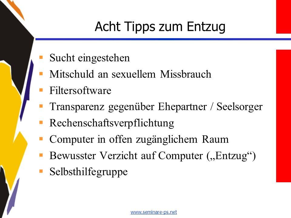 www.seminare-ps.net Acht Tipps zum Entzug Sucht eingestehen Mitschuld an sexuellem Missbrauch Filtersoftware Transparenz gegenüber Ehepartner / Seelso