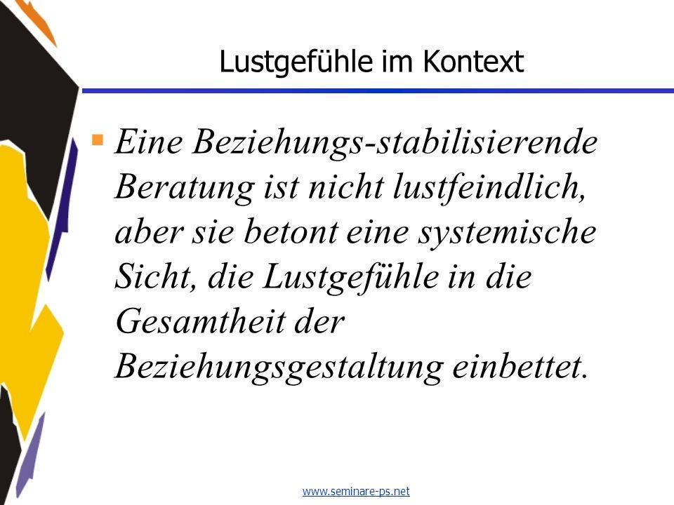 www.seminare-ps.net Lustgefühle im Kontext Eine Beziehungs-stabilisierende Beratung ist nicht lustfeindlich, aber sie betont eine systemische Sicht, d