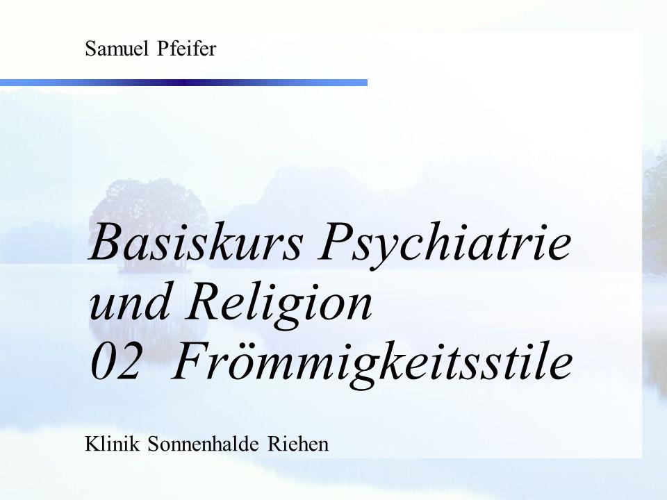 Basiskurs Psychiatrie und Religion 02 Frömmigkeitsstile Samuel Pfeifer Klinik Sonnenhalde Riehen