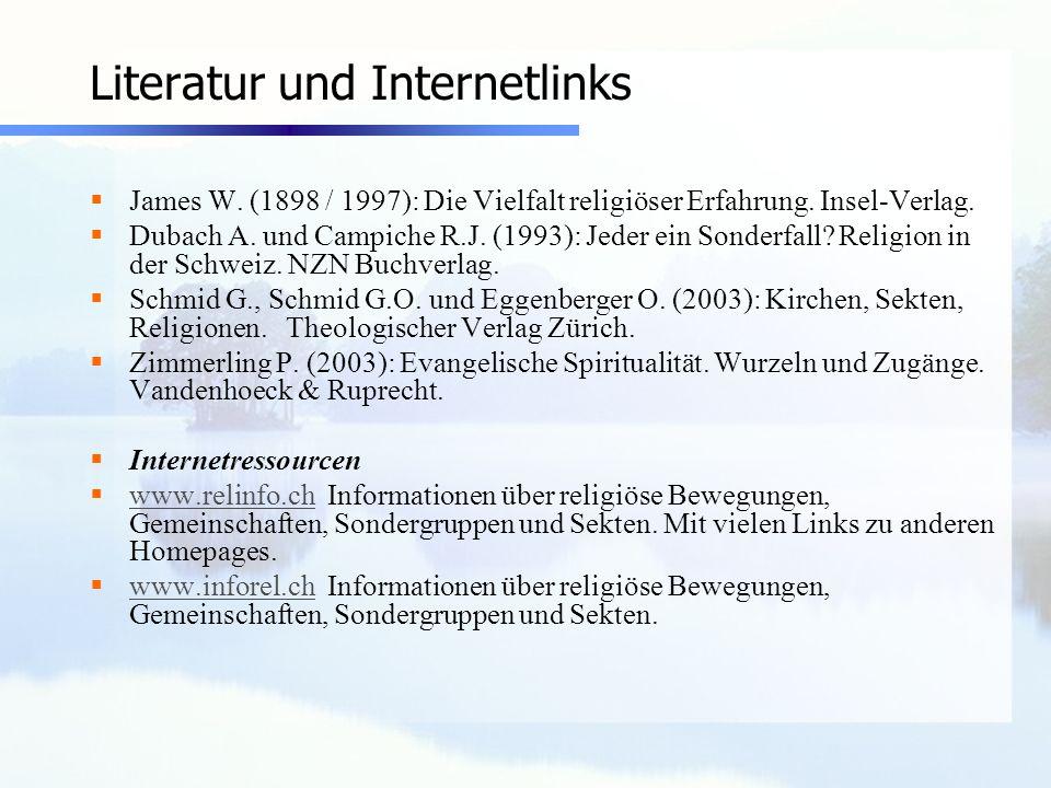 Literatur und Internetlinks James W. (1898 / 1997): Die Vielfalt religiöser Erfahrung. Insel-Verlag. Dubach A. und Campiche R.J. (1993): Jeder ein Son