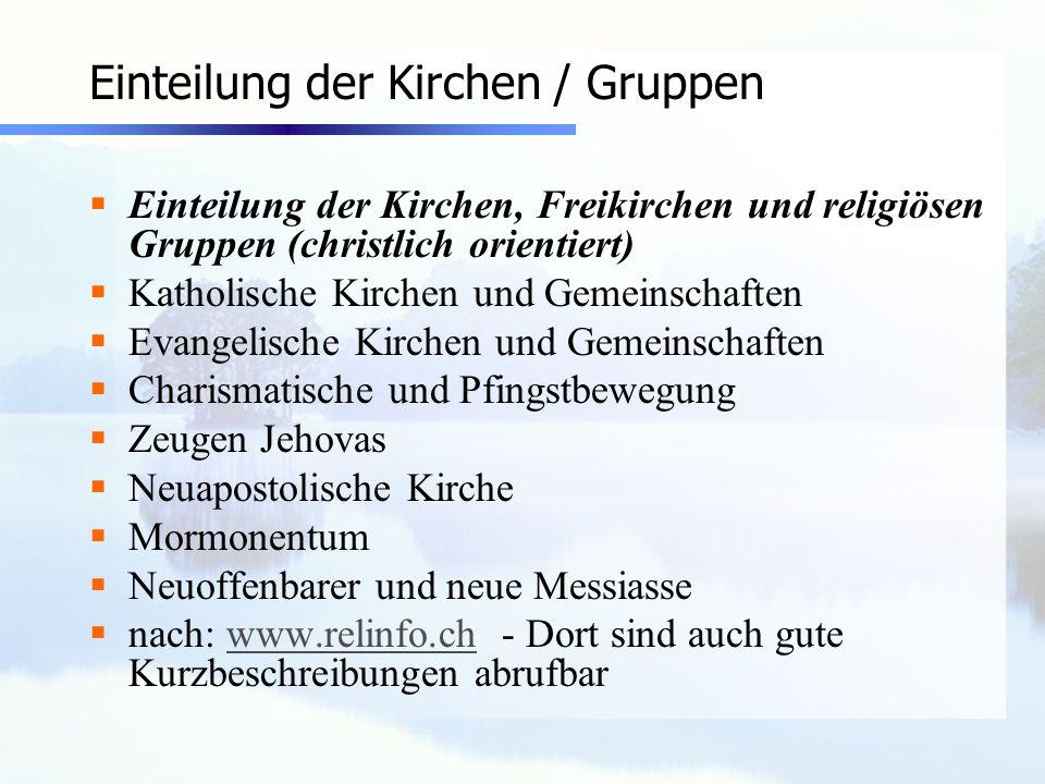 Einteilung der Kirchen / Gruppen Einteilung der Kirchen, Freikirchen und religiösen Gruppen (christlich orientiert) Katholische Kirchen und Gemeinscha