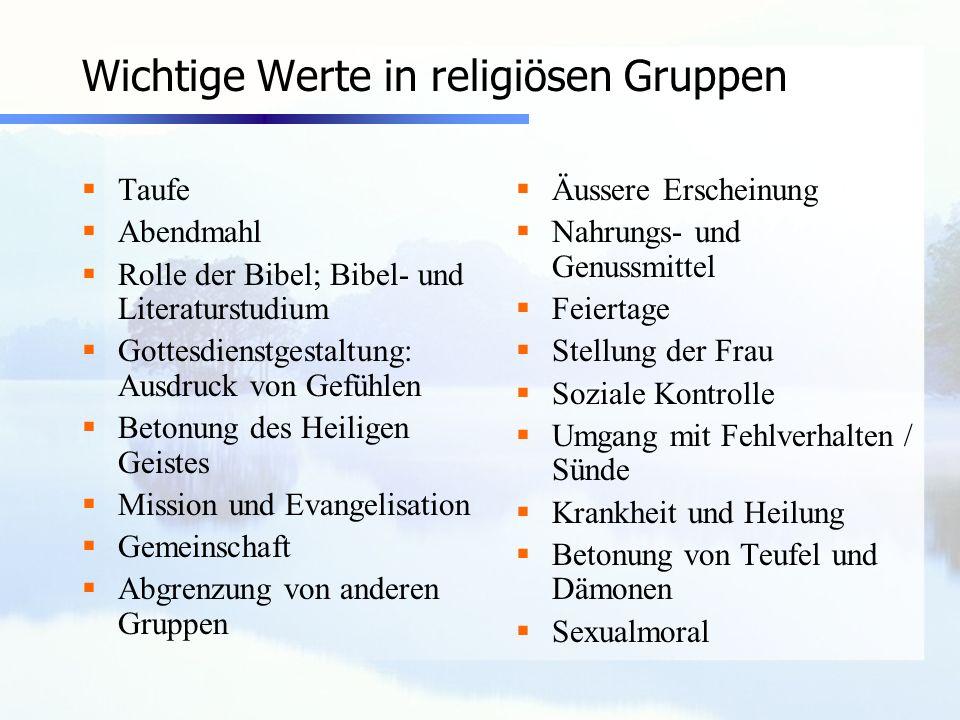 Wichtige Werte in religiösen Gruppen Taufe Abendmahl Rolle der Bibel; Bibel- und Literaturstudium Gottesdienstgestaltung: Ausdruck von Gefühlen Betonu