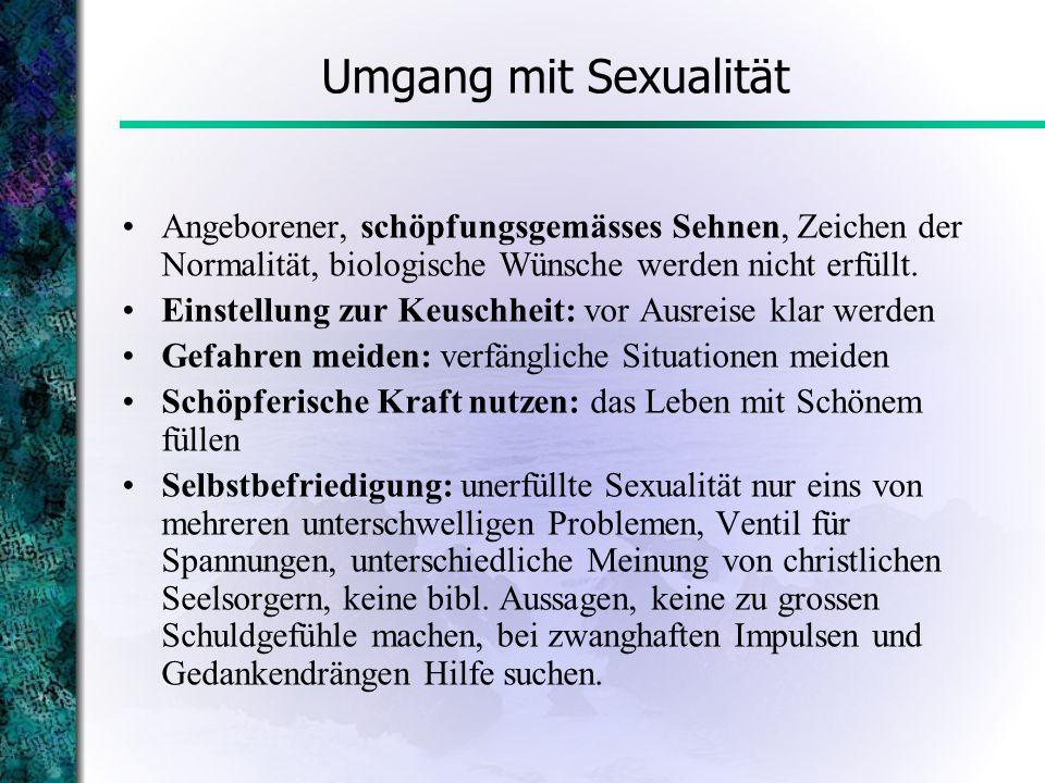 Umgang mit Sexualität Angeborener, schöpfungsgemässes Sehnen, Zeichen der Normalität, biologische Wünsche werden nicht erfüllt. Einstellung zur Keusch