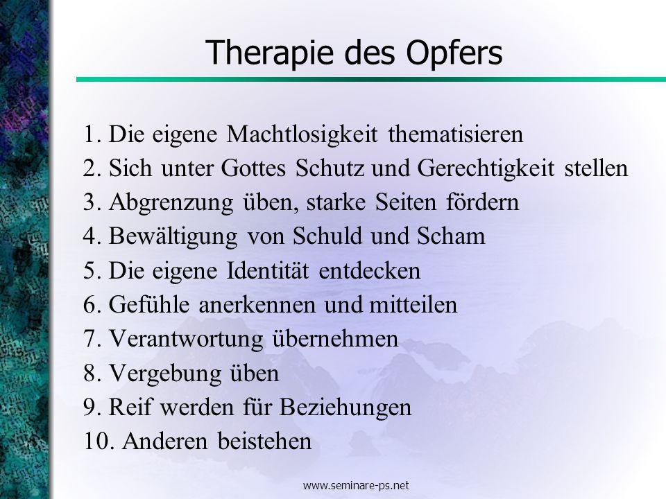 www.seminare-ps.net Therapie des Opfers 1. Die eigene Machtlosigkeit thematisieren 2.